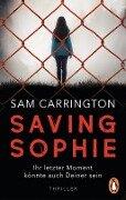 Saving Sophie - Ihr letzter Moment könnte auch Deiner sein. - Sam Carrington