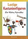 Lustige Kastanienfiguren für kleine Künstler - Norbert Pautner