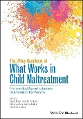 The Wiley Handbook of What Works in Child Maltreatment: An Evidence-Based Approach to Assessment and Intervention in Child Protection -