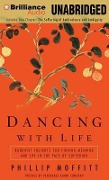 Dancing with Life: Buddhist Insights for Finding Meaning and Joy in the Face of Suffering - Phillip Moffitt