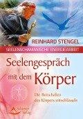 Seelengespräch mit dem Körper - Reinhard Stengel