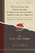 Entwicklung der Babylonischen Planetenkunde von Ihren Anfängen bis auf Christus - Franz Xaver Kugler