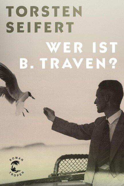 Wer ist B. Traven? - Torsten Seifert