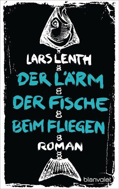 Der Lärm der Fische beim Fliegen - Lars Lenth