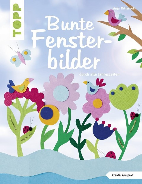 Bunte Fensterbilder durch alle Jahreszeiten (kreativ.kompakt) - Anja Ritterhoff