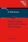 Control of Singular Systems with Random Abrupt Changes - El-Kebir Boukas