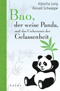 Bao, der weise Panda, und das Geheimnis der Gelassenheit - Aljoscha Long, Ronald Schweppe