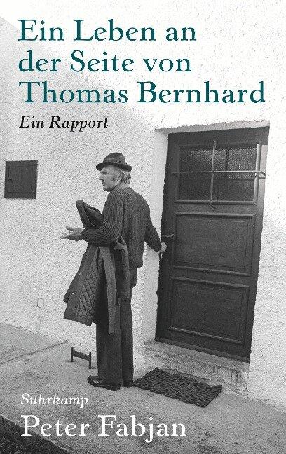 Ein Leben an der Seite von Thomas Bernhard - Peter Fabjan