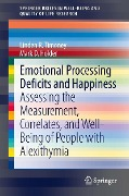 Emotional Processing Deficits and Happiness - Linden R. Timoney, Mark D. Holder