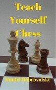 Teach Yourself Chess - Dmitri Dobrovolski