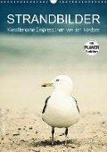 Strandbilder - Künstlerische Impressionen von der Nordsee (Wandkalender 2019 DIN A3 hoch) - Klaus Kunze