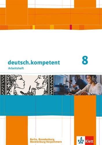 deutsch.kompetent. Arbeitsheft mit Lösungen 8. Klasse. Ausgabe für Berlin, Brandenburg, Mecklenburg-Vorpommern -