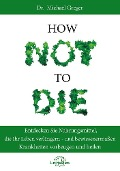 How Not to Die - Michael Greger, Gene Stone