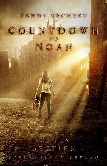 Countdown to Noah. Band 1: Gegen Bestien - Fanny Bechert