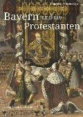 Bayern und die Protestanten -