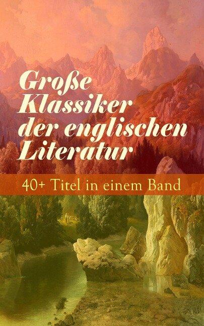 Große Klassiker der englischen Literatur: 40+ Titel in einem Band - Charles Dickens, William Makepeace Thackeray, George Eliot, Daniel Defoe, Mark Twain