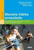 Mentale Stärke entwickeln - Wolfgang Knörzer, Wolfgang Amler, Robert Rupp