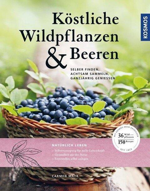 Köstliche Wildpflanzen und Beeren - Carmen Mayr
