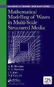 Mathematical Modelling of Waves in Multi-Scale Structured Media - Daniel J. Colquitt, Ian S. Jones, Alexander B. Movchan, Natasha V. Movchan