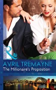 The Millionaire's Proposition (Mills & Boon Modern) (Sydney's Most Eligible..., Book 2) - Avril Tremayne