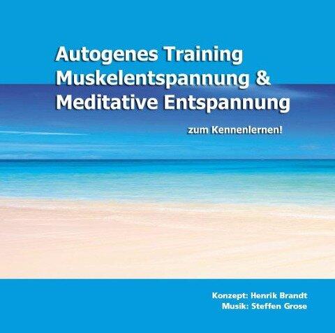 Autogenes Training, Muskelentspannung & Meditative Entspannung zum Kennenlernen! - Henrik Brandt, Steffen Grose