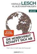 Die Menschheit schafft sich ab - Harald Lesch, Klaus Kamphausen