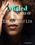 Misled - The Dangers of Being Emotionally Led - M. Osterhoudt