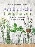 Antibiotische Heilpflanzen - Liesel Malm, Margret Möbus