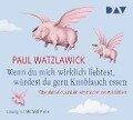 Wenn du mich wirklich liebtest, würdest du gern Knoblauch essen. 2 CDs - Paul Watzlawick