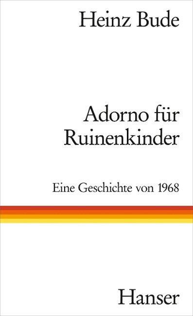 Adorno für Ruinenkinder - Heinz Bude