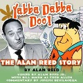 Yabba Dabba Doo!: The Alan Reed Story - Alan Reed, Ben Ohmart