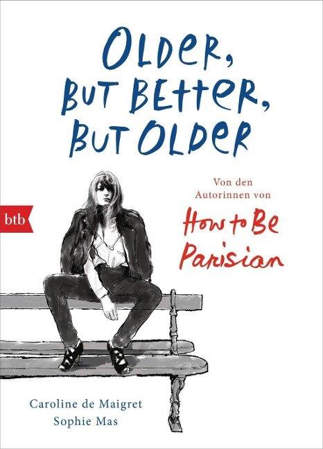 Older, but Better, but Older: Von den Autorinnen von How to Be Parisian Wherever You Are - Caroline De Maigret, Sophie Mas