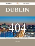 Dublin 404 Success Secrets - 404 Most Asked Questions On Dublin - What You Need To Know - Anna Arnold