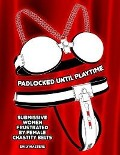 Padlocked Until Playtime: Submissive Women Frustrated By Female Chastity Belts - Emily Masters