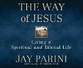 The Way of Jesus: Living a Spiritual and Ethical Life - Jay Parini
