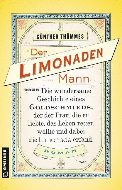 Der Limonadenmann oder Die wundersame Geschichte eines Goldschmieds, der der Frau, die er liebte, das Leben retten wollte und dabei die Limonade erfand - Günther Thömmes