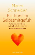 Ein Kurs in Selbstmitgefühl - Maren Schneider