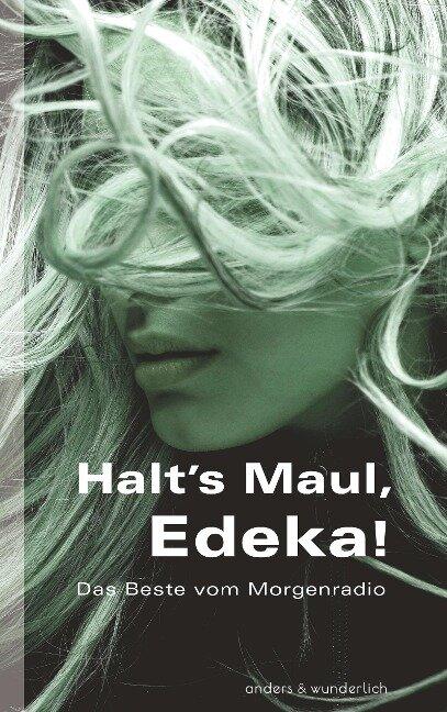 Halt's Maul, Edeka! - Ellen Anders, Oliver Wunderlich