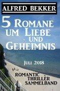 5 Romane um Liebe und Geheimnis: Romantic Thriller Sammelband Juli 2018 - Alfred Bekker