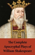 The Complete Apocryphal Plays of William Shakespeare - William Shakespeare