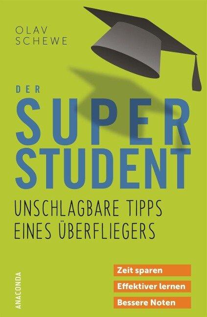 Der Super-Student - Unschlagbare Tipps eines Überfliegers - Olav Schewe