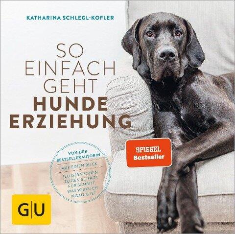 So einfach geht Hundeerziehung - Katharina Schlegl-Kofler
