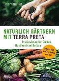 Natürlich gärtnern mit Terra Preta - Caroline Pfützner
