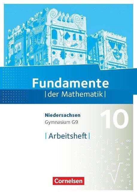 Fundamente der Mathematik 10. Schuljahr - Niedersachsen - Arbeitsheft mit Lösungen -