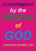 Government By the People of God - Godsword Godswill Onu