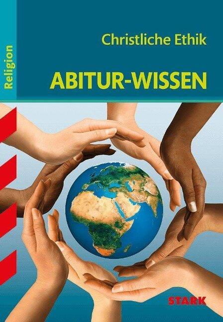 Abitur-Wissen Religion. Christliche Ethik - Claudia Leuser