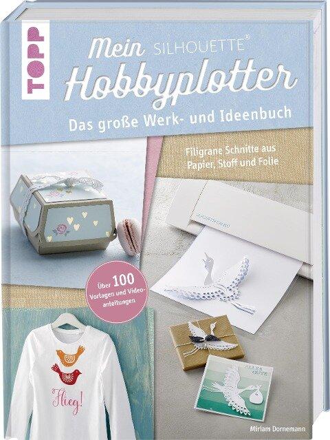 Mein Silhouette Hobbyplotter. Mit Online-Videos und Plotter-Vorlagen - Miriam Dornemann