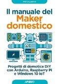 Il manuale del Maker domestico - Pier Calderan