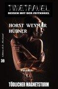 Timetravel #39: Tödlicher Magnetsturm - Horst Weymar Hübner