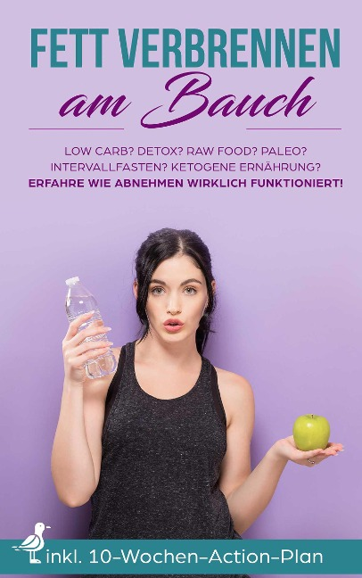 Fett verbrennen am Bauch: Low Carb? Detox? Raw Food? Paleo? Intervallfasten? Ketogene Ernährung? Erfahre wir Abnehmen wirklich funktioniert! - Lena Siemers